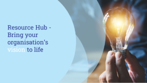 Bring your vision to life resource hub